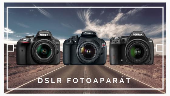 DSLR fotoaparát - Nejlepší cestovní fotoaparáty 2017 - Martin Šístek fotograf
