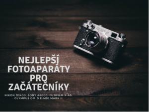 Nejlepší fotoaparáty pro začátečníky - Martin Šístek fotograf